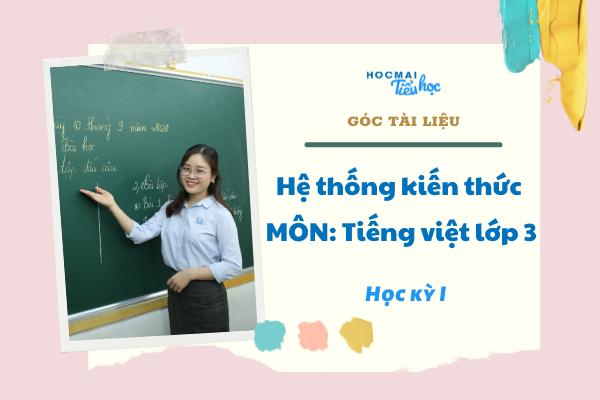 Hệ thống hóa kiến thức Tiếng Việt 3 đầy đủ – Học kì I